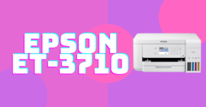 Epson ET-3710 Driver Software Download Windows 10 and Mac