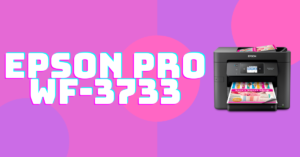 Epson Pro WF-3733 Driver Download Windows 10 and Mac