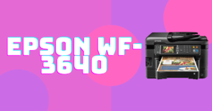 Epson WF-3640 Driver Download Windows 10 and Mac