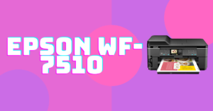 Epson WF-7510 Driver Download Windows 10 and Mac