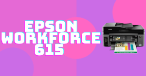 Epson WorkForce 615 Driver Download Windows 10 and Mac